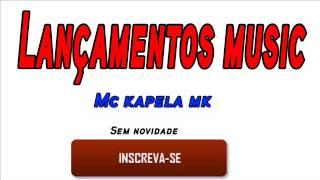 Baixar Lançamentos music Mc kapela mk sem novidade 2015