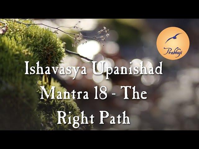 Ishavasya Upanishad - Mantra 18 - The Right Path - English-Spanish | Prabhuji