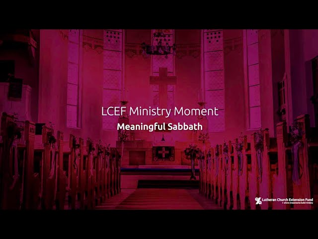 LCEF Ministry Moment - Meaningful Sabbath