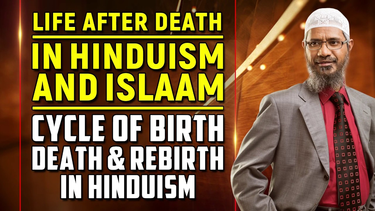Life After Death in Hinduism and Islam ‐ Cycle of Birth, Death and Rebirth in Hinduism - Zakir Naik