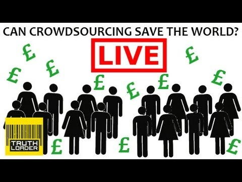 Can crowdsourcing save the world? - Truthloader LIVE discussion
