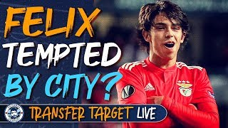 JOAO FELIX TEMPTED BY MAN CITY? | TRANSFER TARGET LIVE