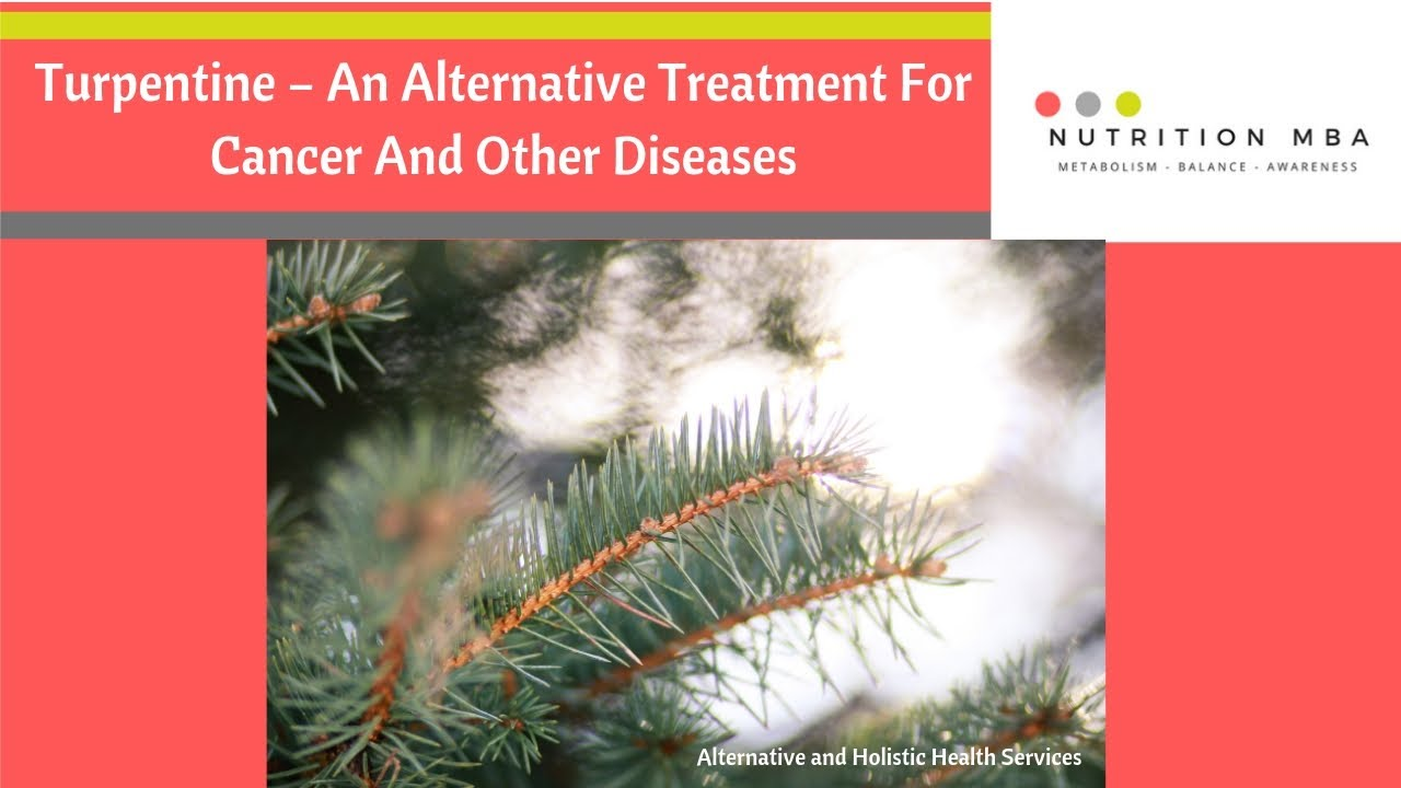 Turpentine – An Alternative Treatment For Cancer And Other Diseases