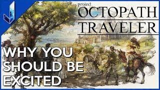 Why You Should Be Excited for Octopath Traveler