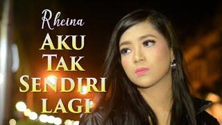 Download lagu RHEINA - AKU TAK SENDIRI LAGI (OFFICIAL VIDEO KLIP)