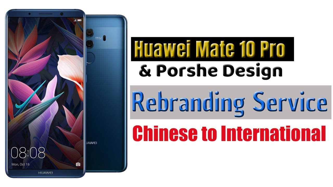 Huawei Mate 10 Pro Rebranding (Chinese to International-Single to Dual Sim)