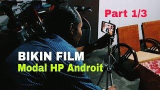 CARA MEMBUAT FILM PAKAI HP ANDROID - BEHIND THE SCENE  PART 1/3