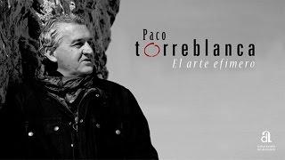 Paco Torreblanca. El arte efímero