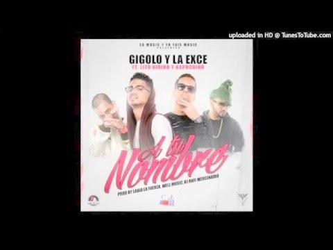 Gigolo y La Exce Ft  Lito Kirino, Kapuchino   A Tu Nombre   Audio   2016