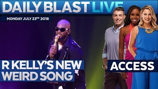 R KELLY'S NEW SONG: Daily Blast Live | Monday July 23, 2018