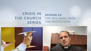 Crisis Series #23 w/ Fr. Reuter: How the New Mass Was Made for Protestants