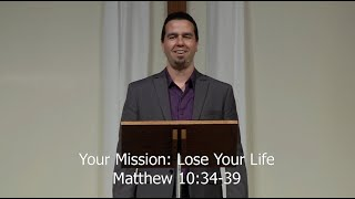 Your Mission: Lose Your Life (Discipleship and Mission Series: 5) Pastor Brad Stolman Matt 10:34-39
