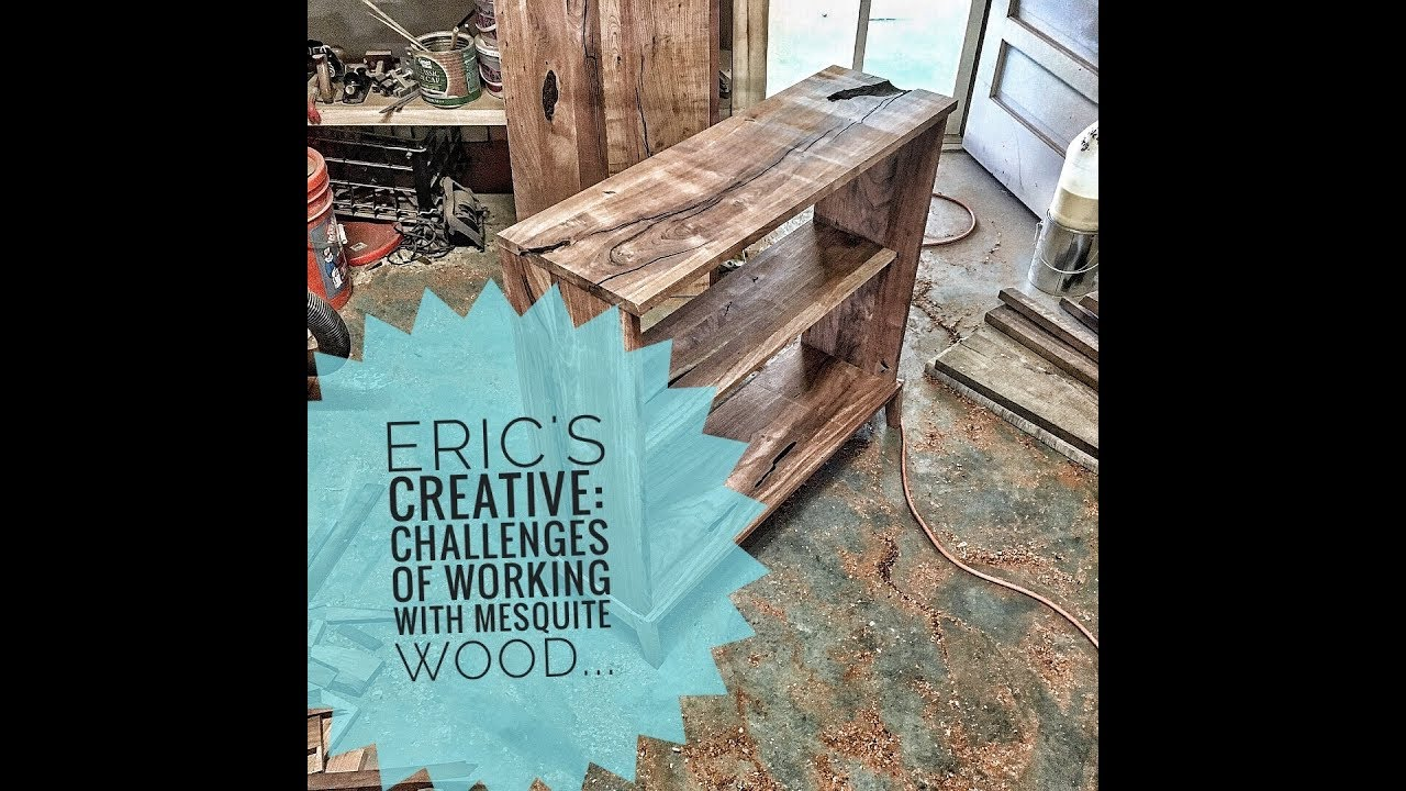 Ericu0027s Creative: Challenges Of Working With Mesquite Wood