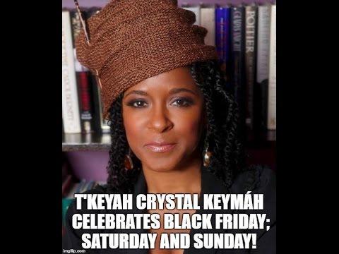 T'Keyah Crystal Keymáh Celebrates Black Friday; Saturday and Sunday!