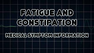 Fatigue and Constipation (Medical Symptom)