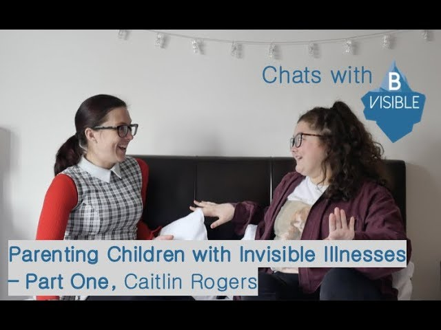 Chats with BVisible - Caitlin, Parenting Children with an Invisible Illness - Part 1