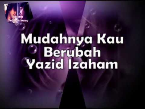 Mudahnya Kau Berubah - Yazid Izaham ~Lirik~