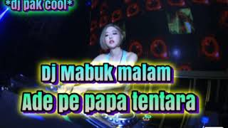 Download DJ PAK COOL MABUK MALAM ADE PE PAPA TENTARA TERBARU 2019 MANTAP X MANTUL... Mp3