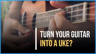 Turn your GUITAR into a UKE? | Awesome Hack |