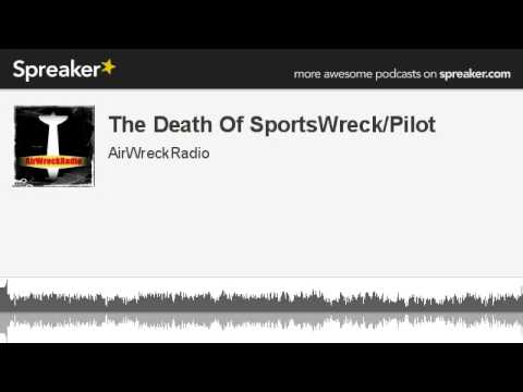 The Death Of SportsWreck/Pilot (made with Spreaker)