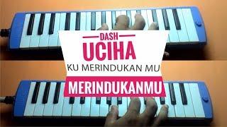 Dash Uciha - Merindukanmu (Official cover Video) Pianika Cover