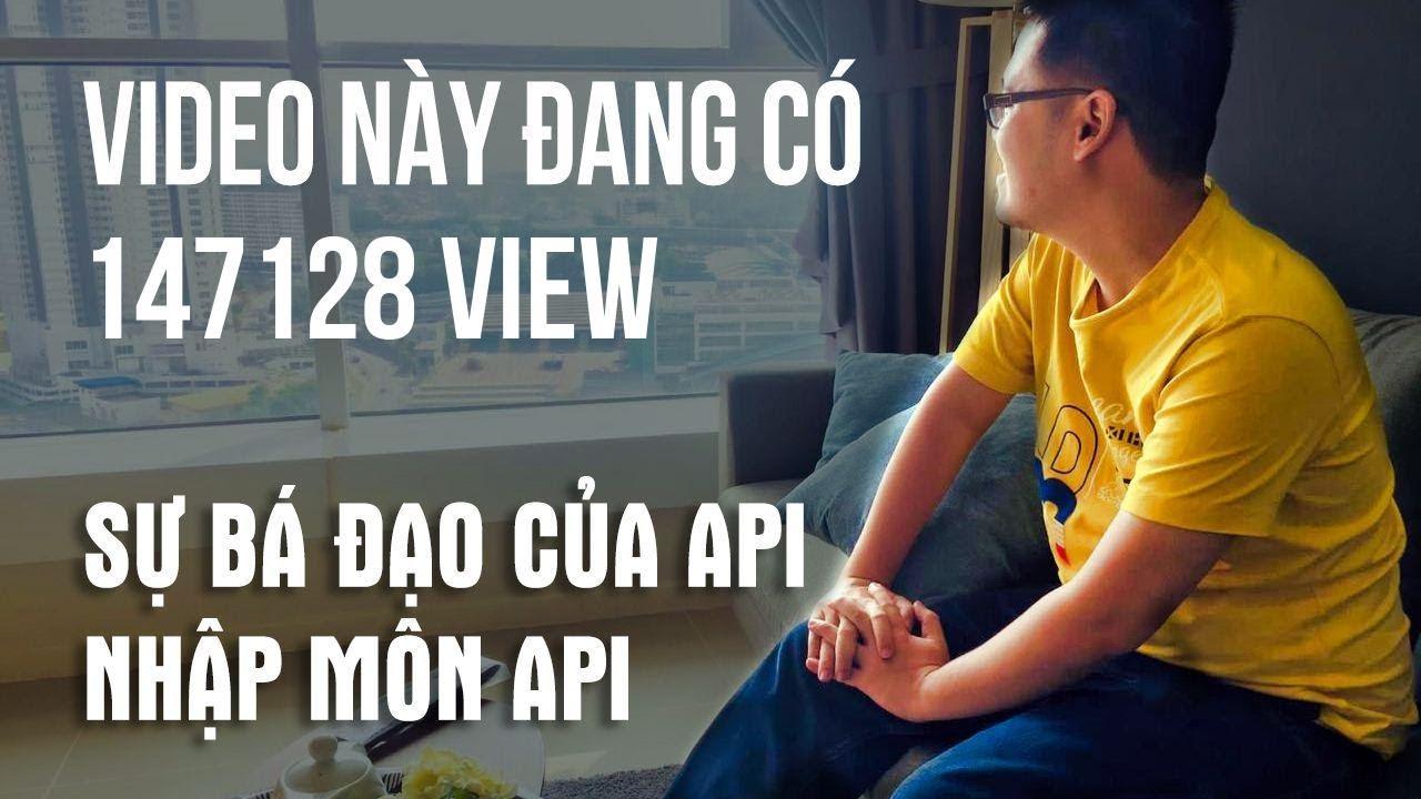 Video này đang có 58807 view! Giới thiệu về sự hay ho của API!