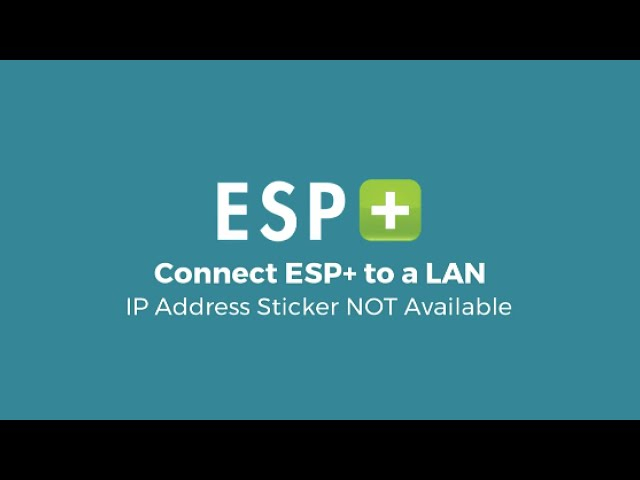 Video 7 - Connect ESP+ to a LAN - IP Address Sticker NOT Available