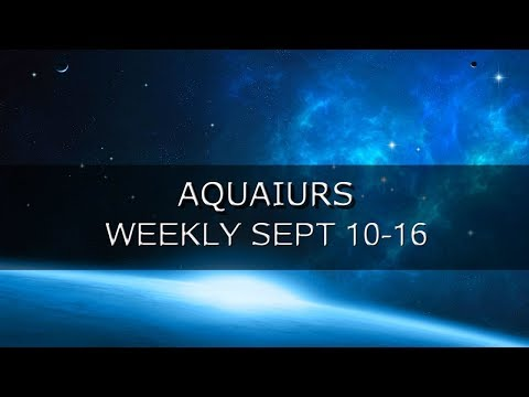 AQUARIUS - WEEKLY SEPT 10-16