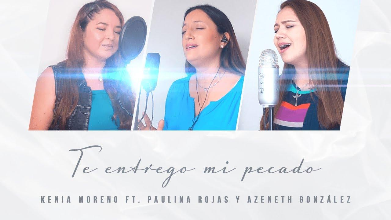 Kenia Moreno - Te entrego mi pecado -  ft. Paulina Rojas, Azeneth Gonzalez