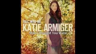 Man I Thought You Were (Katie Armiger) YouTube Videos