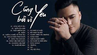 Vũ Duy Khánh 2019 - 30 Bài Hát Nhạc Trẻ Tâm Trạng Buồn Không Nói Nên Lời | LK Cũng Bởi Vì Yêu