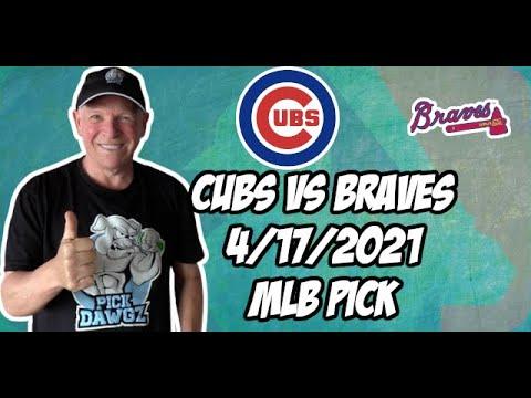 Chicago Cubs vs Atlanta Braves 4/17/21 MLB Pick and Prediction MLB Tips Betting Pick