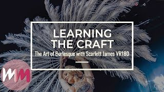 VR180: The Art of Burlesque with Scarlett James | Ep 5