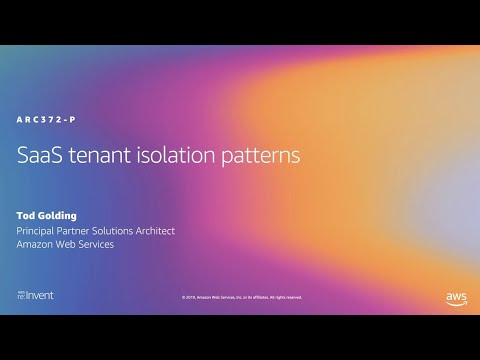 AWS re:Invent 2019: SaaS tenant isolation patterns (ARC372-P)
