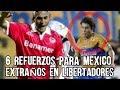 Download 6 Refuerzos Extraños Que Tal vez No Recuerdes de México Para La Copa LIBERTADORES, Microtop