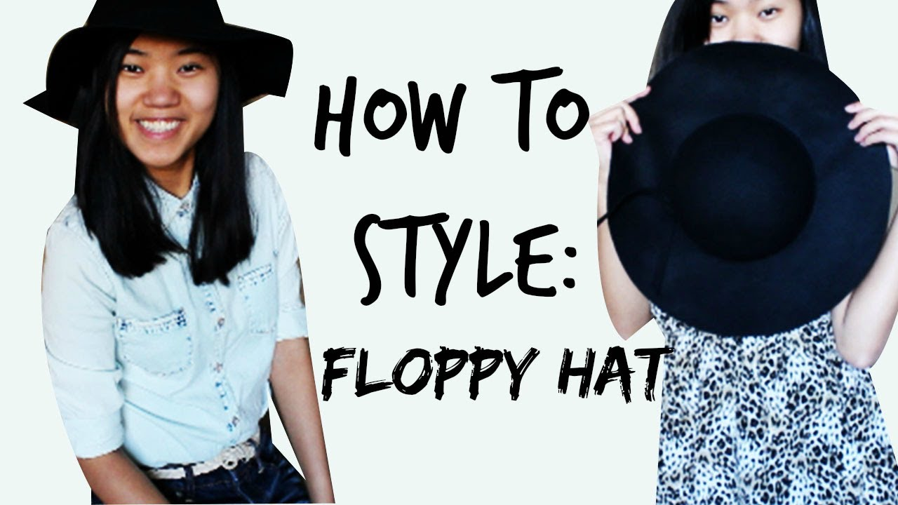 dd3315c53 How To Style:Floppy Hat
