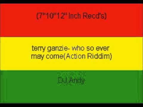terry ganzie- who so ever may come(Action Riddim)