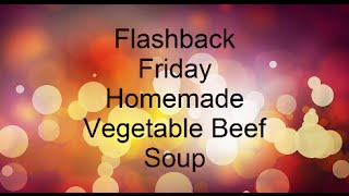 Flashback Friday Homemade Vegetable Beef Soup