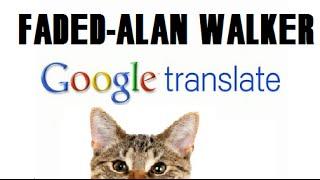 Faded (Alan Walker)+Google Translate+Cat-WARNING: FUNNY