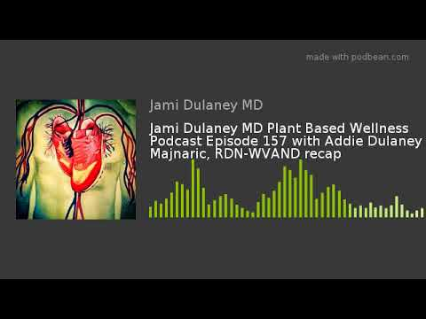 Jami Dulaney MD Plant Based Wellness Podcast Episode 157 with Addie Dulaney Majnaric, RDN-WVAND reca