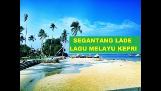 SEGANTANG LADE - Lagu Melayu Kepulauan Riau - Vocal Lala Suwages