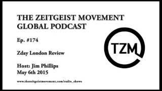 TZM Global Ep 174, Jim Phillips, May 6th 15   ZDay London Review - The Zeitgeist Movement