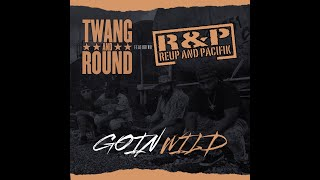 Twang and Round - Goin Wild Featuring ReUp and Pacifik