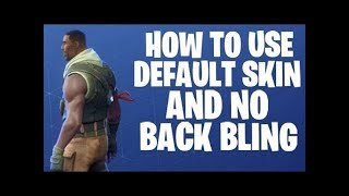HOW TO EQUIP DEFAULT SKIN AND NO BACK BLING IN FORTNITE SEASON 5