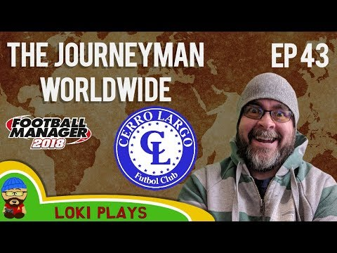 FM18 - Journeyman Worldwide - EP43 - Cerro Largo Uruguay - South America - Football Manager 2018