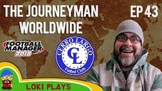 FM18 - Journeyman Worldwide - EP43 - Cerro Largo Uruguay - South America - Football Manager 2018