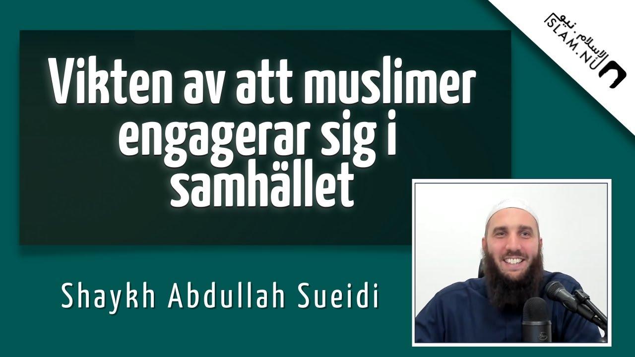Vikten av att muslimer engagerar sig i samhället | Shaykh Abdullah Sueidi