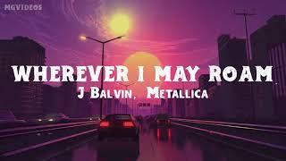 "J Balvin, Metallica – ""Wherever I May Roam"" (Lyrics/Letra)"