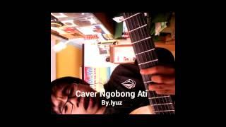 Caver gitar Ngobong Ati - Wandra By.Iyuz