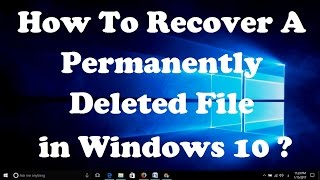 How To Recover A Permanently Deleted File in Windows 10 ?